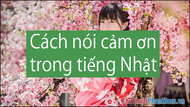Cách nói cảm ơn trong tiếng Nhật