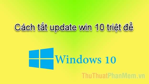 Cách tắt update win10 triệt để