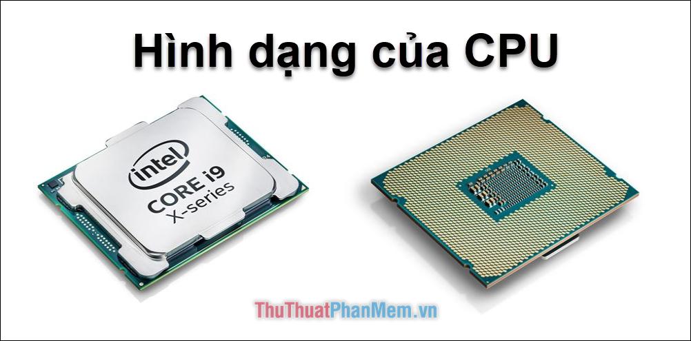 Hình dạng của CPU