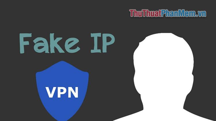 Top 5 phần mềm fake IP tốt nhất