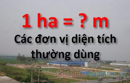 1 Ha (Hecta) bằng bao nhiêu m2 - Các đơn vị diện tích thường dùng