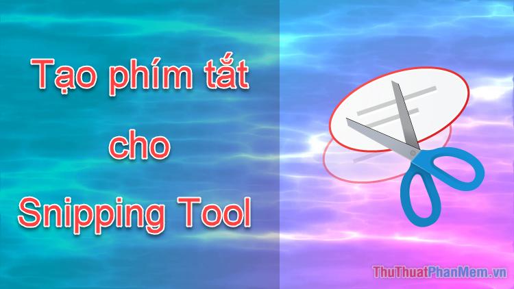 Cách tạo phím tắt Snipping Tool