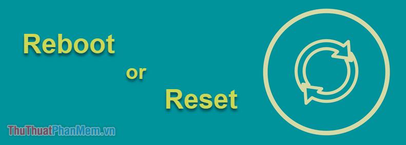Sự khác nhau giữa Reset và Reboot