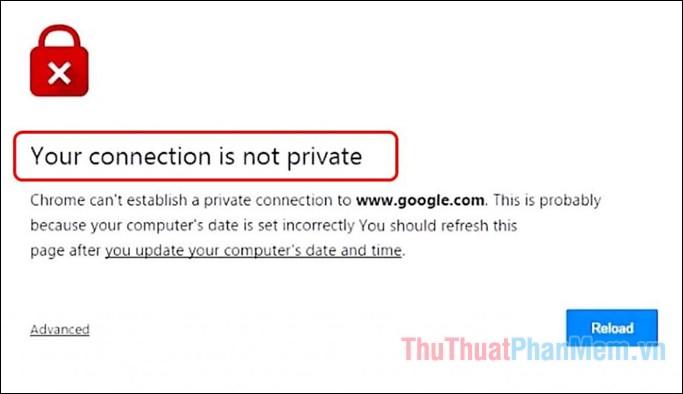 Cách sửa lỗi Your connection is not private trên trình duyệt Chrome