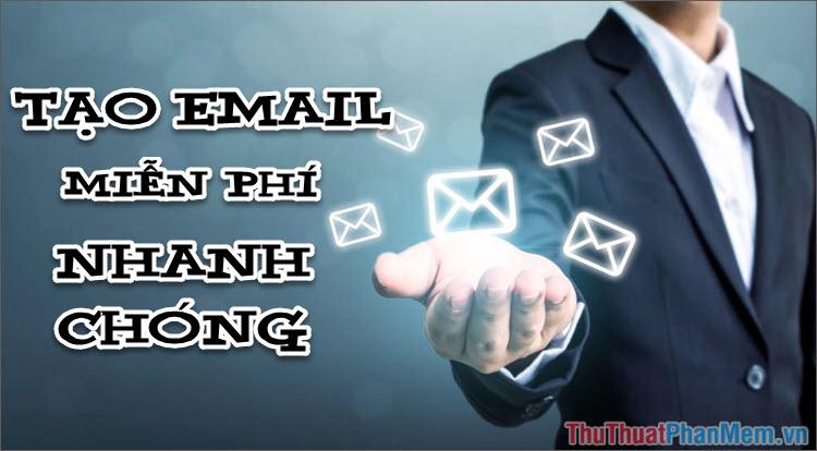 Cách tạo Email mới miễn phí nhanh chóng