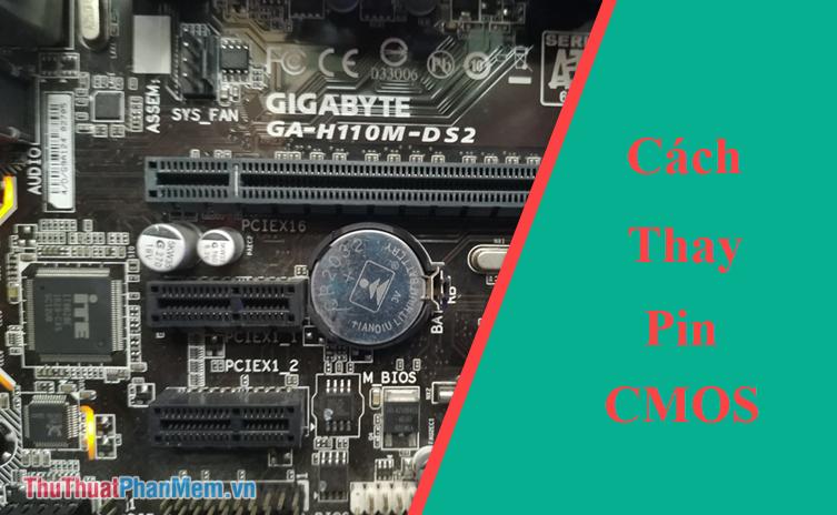 Cách thay pin CMOS cho máy tính, PC, desktop