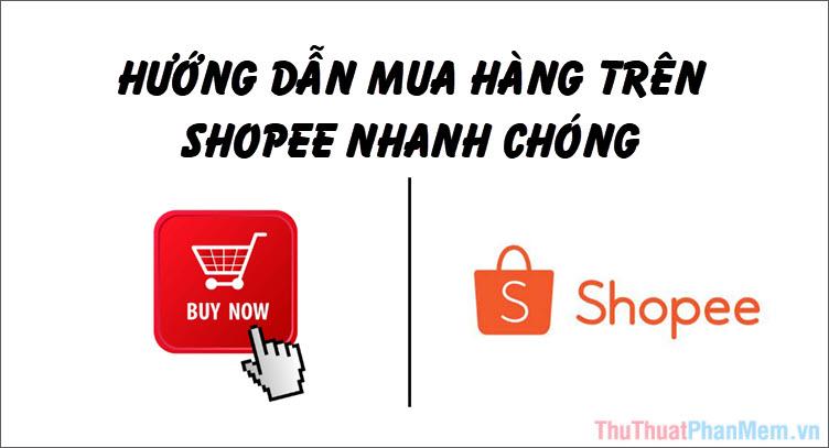 Hướng dẫn cách mua hàng trên Shopee nhanh chóng từ A-Z