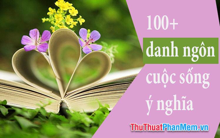 100+ Danh ngôn cuộc sống cực ý nghĩa mà bạn nên đọc