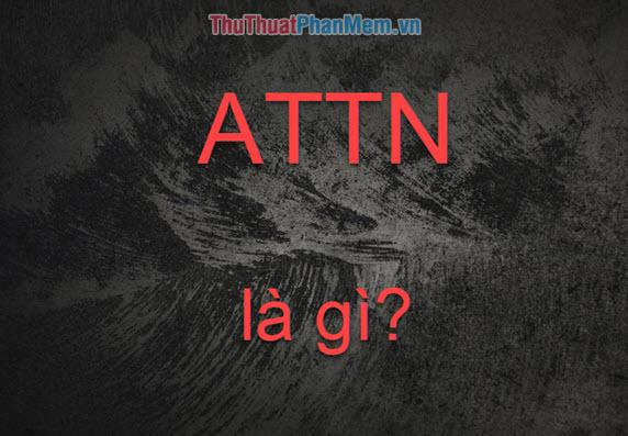 ATTN là gì? Viết tắt của từ nào? Ý nghĩa của từ attn