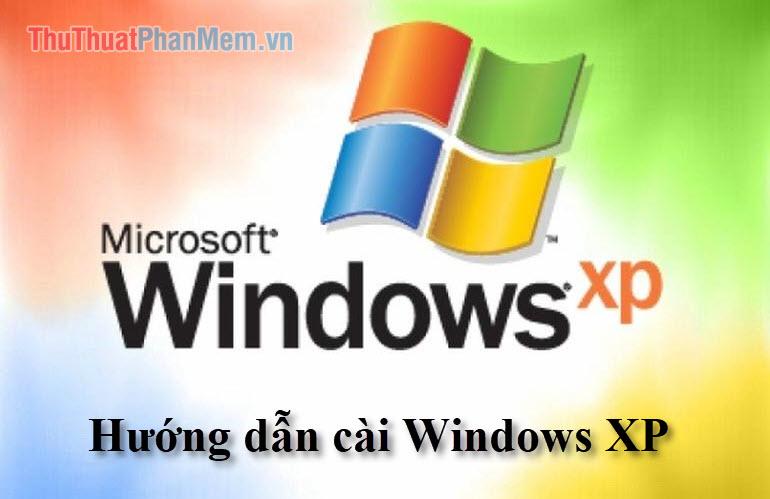 Hướng dẫn cài Windows XP bằng USB từng bước một từ A tới Z