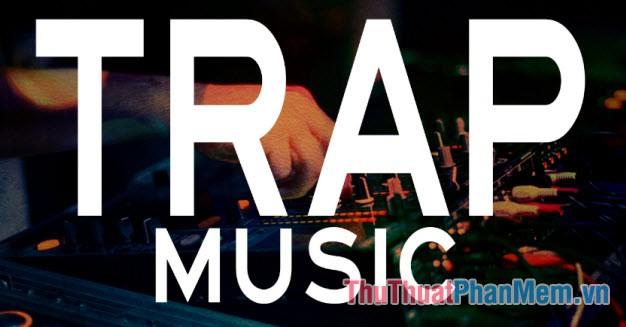 Trap Music được thịnh thành trên khắp thế giới