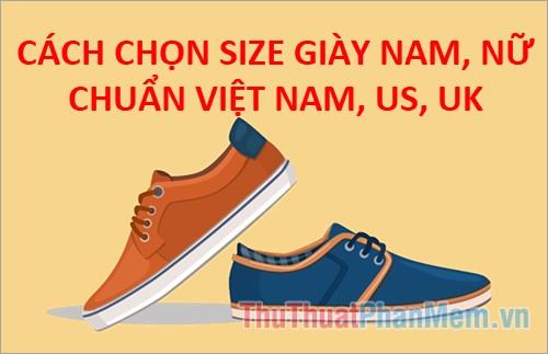 Cách chọn size giày nam, nữ theo chuẩn Việt Nam, UK, US