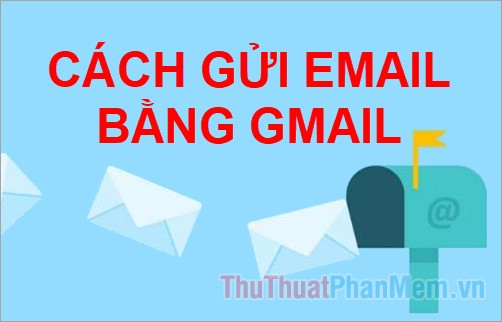 Hướng dẫn cách gửi mail bằng Gmail