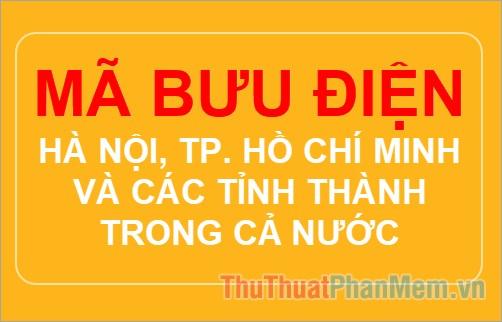 Mã bưu điện Hà Nội, TP. Hồ Chí Minh và các tỉnh thành trong cả nước