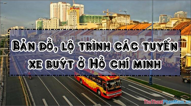 Bản đồ, lộ trình các tuyến xe buýt TP Hồ Chí Minh mới nhất 2019