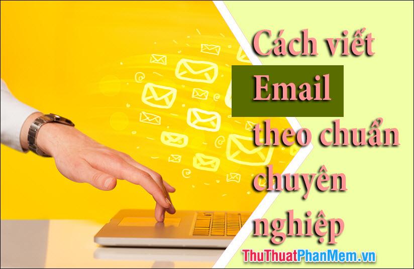 Cách viết Email theo chuẩn, chuyên nghiệp