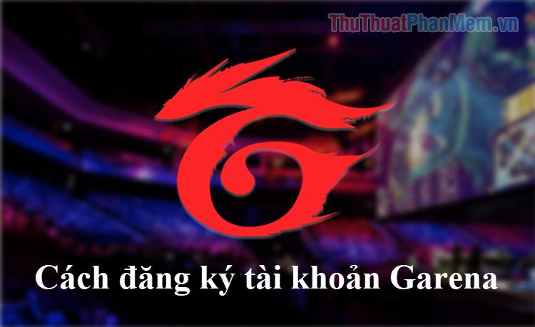 Hướng dẫn đăng ký, tạo tài khoản Garena để chơi game online