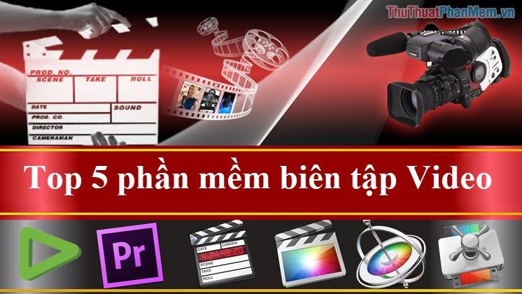 Top 5 phần mềm biên tập Video tốt nhất