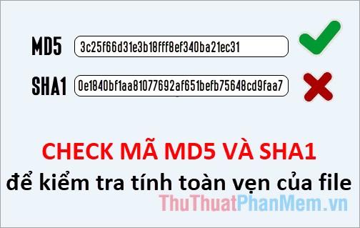 Cách check mã MD5 và SHA1 để kiểm tra tính toàn vẹn của file