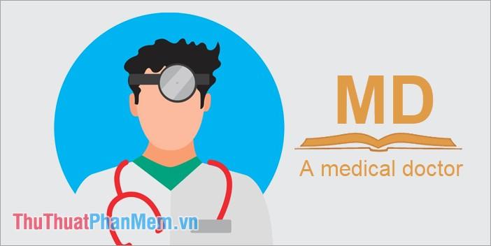MD là viết tắt của cụm từ A medical doctor/ physician