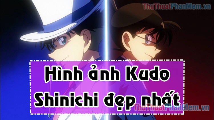 Hình ảnh Kudo Shinichi - Tổng hợp những hình ảnh Kudo Shinichi đẹp nhất