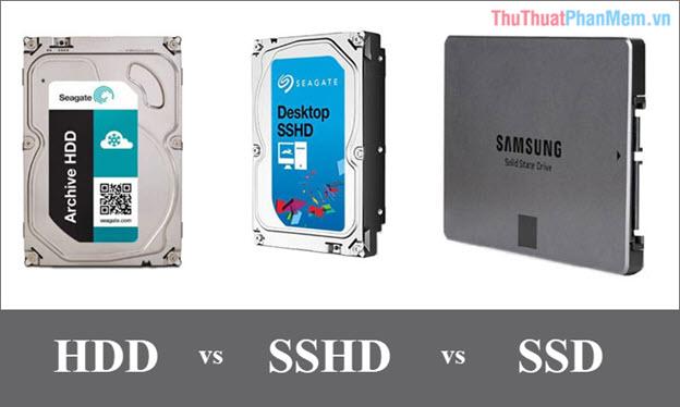 Ổ cứng HDD, SSD, SSHD là gì So sánh sự giống và khác nhau giữa các loại ổ cứng