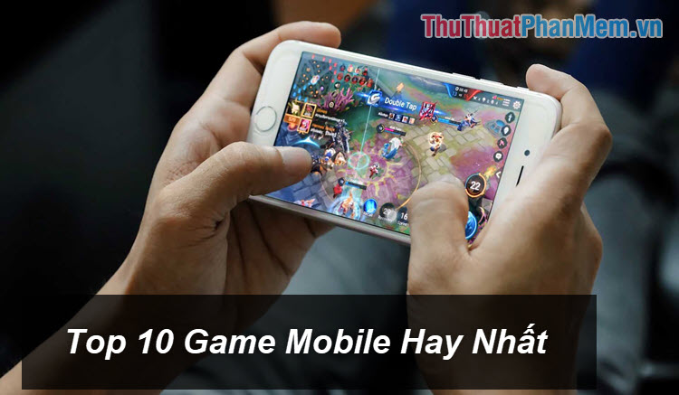 Top 10 game Android hay nhất 2019