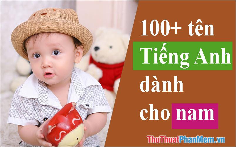 100+ Tên tiếng anh cho Nam, Con Trai hay nhất