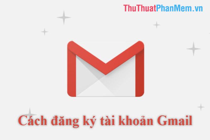 Cách đăng ký tài khoản Gmail mới nhất 2019