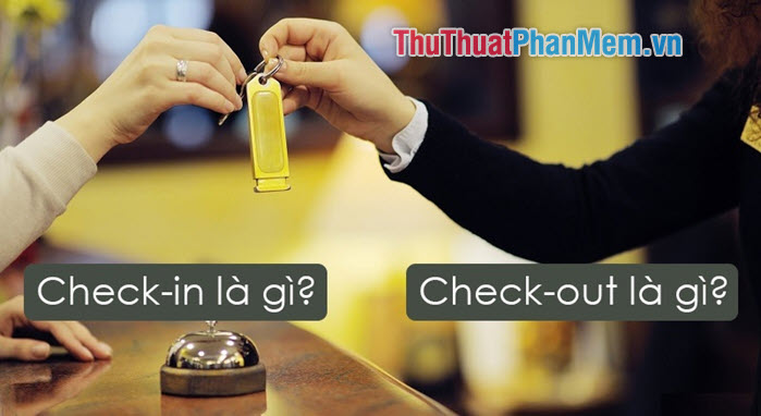 Check in là gì? Check out là gì?