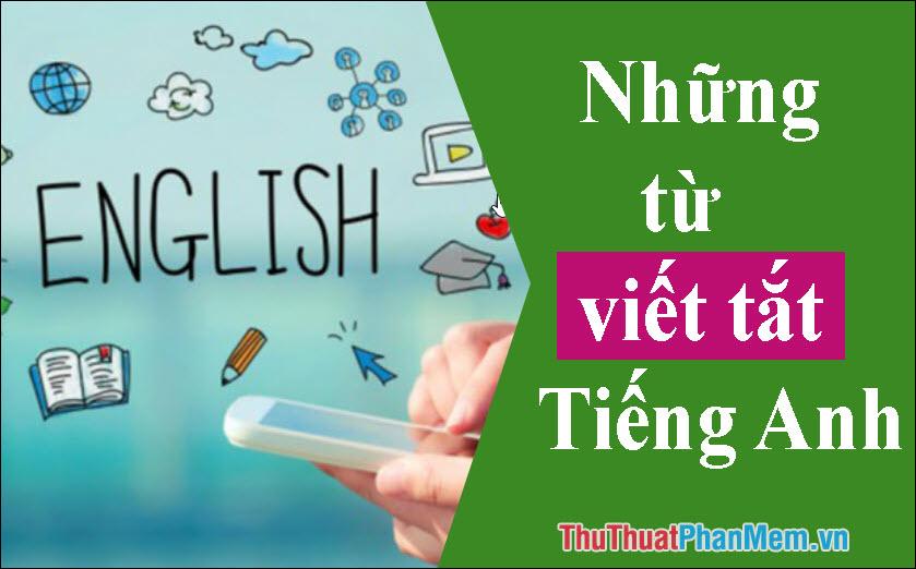Những từ viết tắt thông dụng trong tiếng Anh cần phải biết