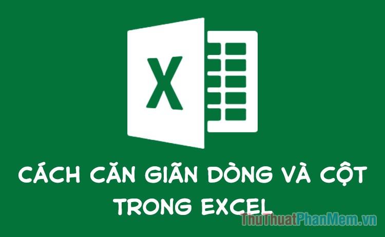 Cách giãn dòng và cột trong Excel cho đẹp