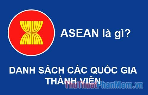 ASEAN là gì? Danh sách quốc gia thành viên ASEAN