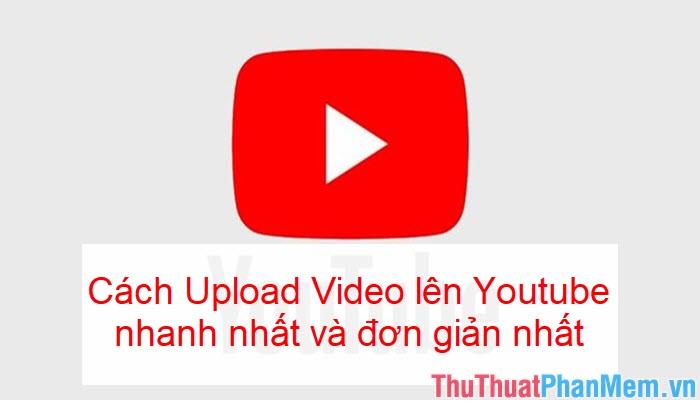 Cách up video lên Youtube