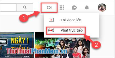 Click vào biểu tượng máy quay (1), chọn Phát trực tiếp (2)