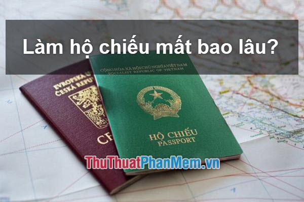 Làm hộ chiếu mất bao lâu thì lấy được