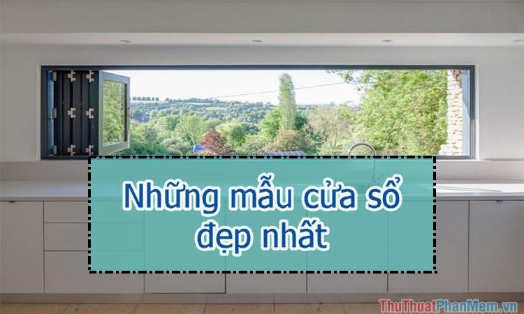 Những mẫu cửa sổ đẹp nhất dành cho ngôi nhà của bạn