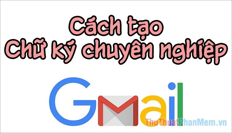 Cách tạo chữ ký Gmail chuyên nghiệp 2021