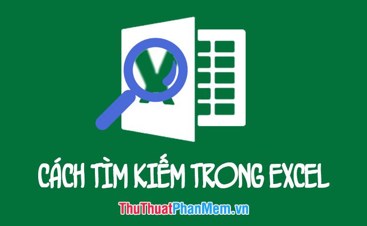 Cách tìm kiếm trong Excel một cách hiệu quả