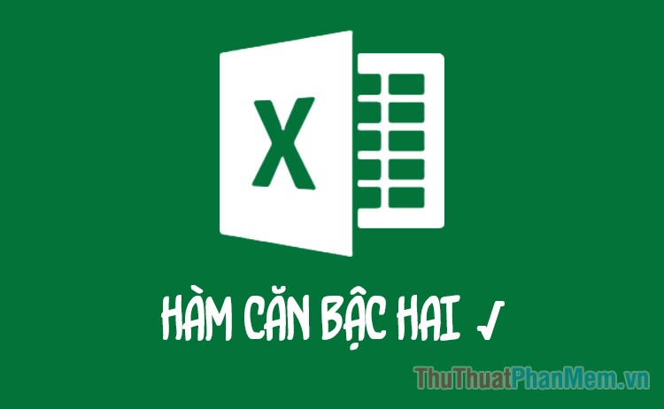 Công thức tính căn bậc 2 trong Excel - Hàm căn bậc 2 trong Excel