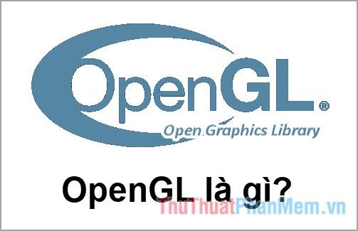 OpenGL (Open Graphics Library) là gì