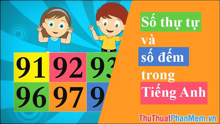 Số thứ tự, số đếm trong tiếng Anh bạn cần biết