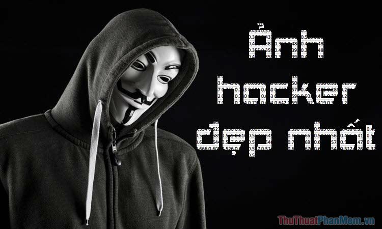Ảnh Hacker - Tổng hợp những hình ảnh Hacker đẹp nhất