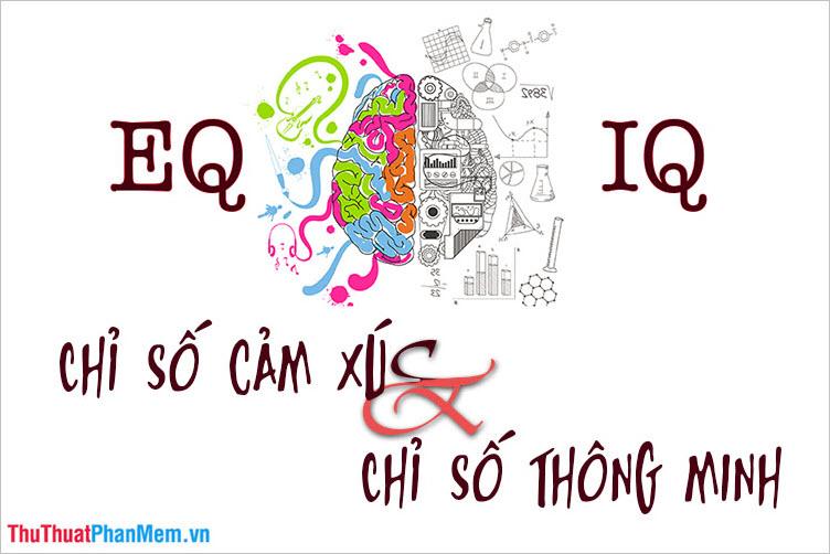 Chỉ số thông minh IQ và chỉ số cảm xúc EQ
