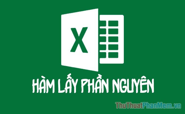 Hàm lấy phần nguyên trong Excel - Ví dụ cụ thể