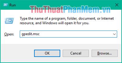 Mở hộp thoại Run sau đó nhập lệnh gpedit.msc và nhấn enter