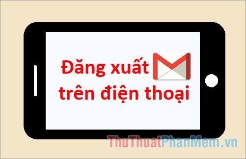 Cách đăng xuất Gmail trên điện thoại