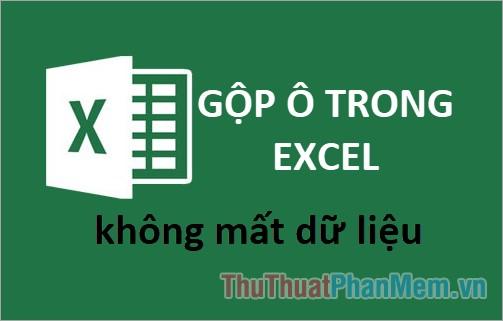 Cách gộp ô trong Excel không mất dữ liệu