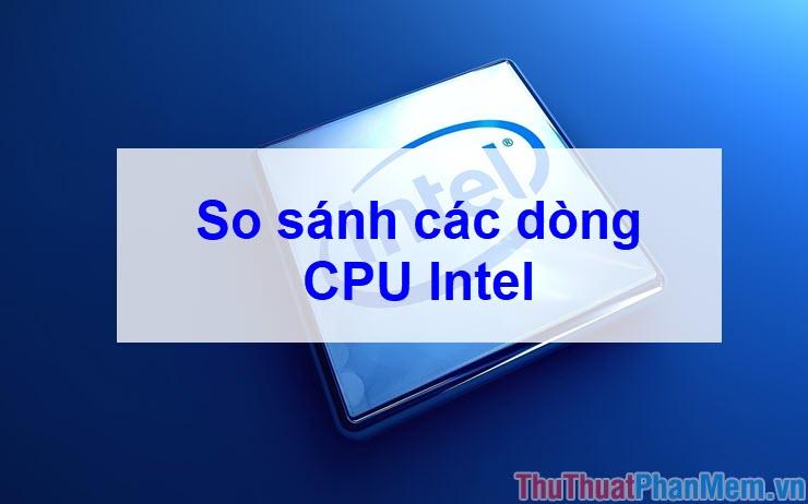 Phân biệt & so sánh các dòng CPU Intel