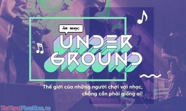 Underground là gì? Ý nghĩa của từ Underground